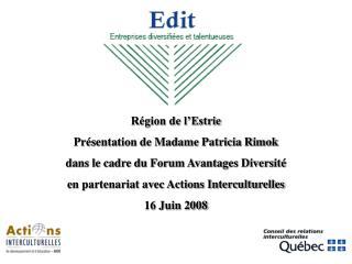 Région de l'Estrie Présentation de Madame Patricia Rimok dans le cadre du Forum Avantages Diversité en partenariat avec