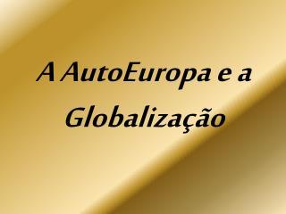 A  AutoEuropa  e a Globalização
