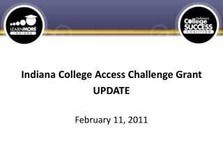 Indiana College Access Challenge Grant UPDATE  February 11, 2011