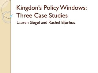Kingdon's  Policy Windows: Three Case Studies