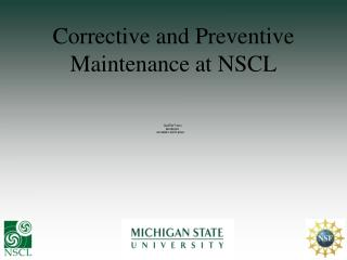 Corrective and Preventive Maintenance at NSCL