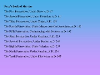 Foxe's Book of Martyrs The First Persecution, Under Nero, A.D. 67 The Second Persecution, Under Domitian, A.D. 81