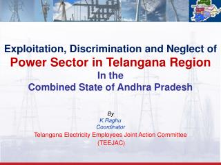 Exploitation, Discrimination and Neglect of Power Sector in Telangana Region In the  Combined State of Andhra Pradesh B
