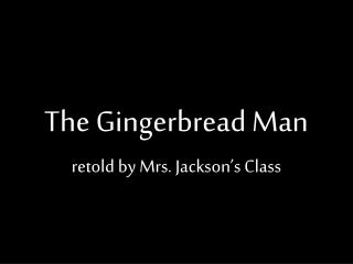 The Gingerbread Man retold by Mrs. Jackson's Class