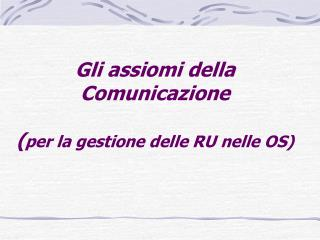 Gli assiomi della Comunicazione ( per la gestione delle RU nelle OS)