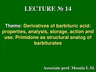 LECTURE  №  1 4 Theme:  Derivatives of barbituric acid: properties, analysis, storage, action and use. Primidone as str