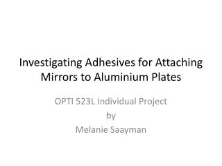 Investigating Adhesives for Attaching  Mirrors to Aluminium  Plates