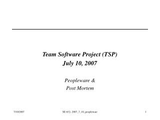 Team Software Project (TSP) July 10, 2007 Peopleware & Post Mortem