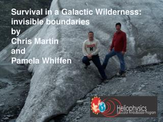 Survival in a Galactic Wilderness: invisible boundaries by Chris Martin and Pamela Whiffen