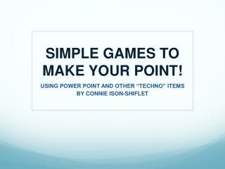 SIMPLE GAMES TO MAKE YOUR POINT!