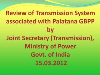 Review of Transmission System associated with Palatana GBPP by  Joint Secretary (Transmission),  Ministry of Power Govt
