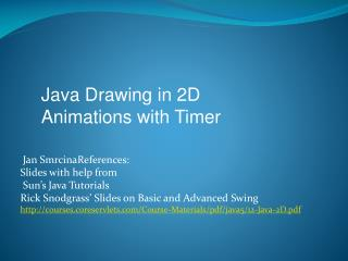 Jan SmrcinaReferences: Slides with help from  Sun�s Java Tutorials Rick Snodgrass� Slides on Basic and Advanced Swing