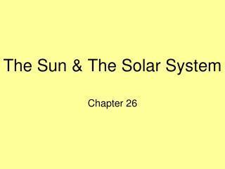 The Sun & The Solar System