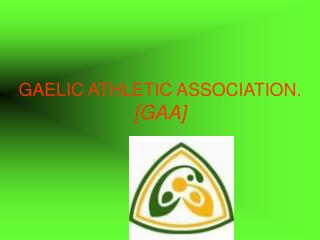 GAELIC ATHLETIC ASSOCIATION. [GAA]