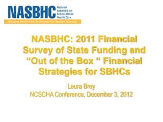 "NASBHC: 2011 Financial  Survey of State Funding and ""Out of the Box "" Financial Strategies for SBHCs"