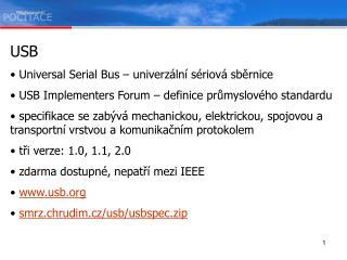 USB Universal Serial Bus – univerz ální sériová sběrnice  USB Implementers Forum – definice průmyslového standardu