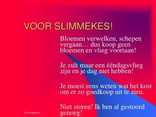 VOOR SLIMMEKES!