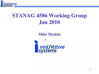 STANAG 4586 Working Group Jan 2010 Mike Meakin