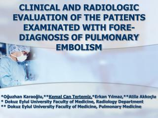 CLINICAL AND RADIOLOGIC EVALUATION OF THE PATIENTS EXAMINATED WITH FORE-DIAGNOSIS OF PULMONARY EMBOLISM