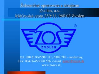 Tel.: 00421/45/5302 111, 5302 210 – marketing Fax: 00421/45/5320 526, e-mail:  zoszv@zoszv.sk www.zoszv.sk