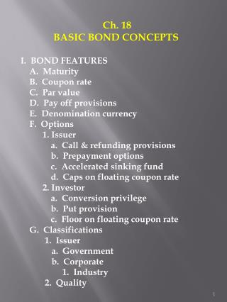 Ch. 18               BASIC BOND CONCEPTS I.  BOND FEATURES     A.  Maturity     B.  Coupon rate     C.  Par value