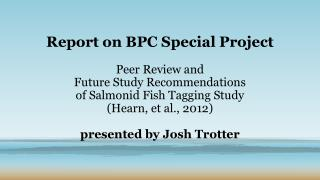 Report on BPC Special Project Peer Review and Future Study Recommendations of Salmonid Fish Tagging Study (Hearn, et al