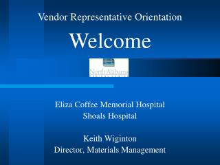 Eliza Coffee Memorial Hospital Shoals Hospital Keith Wiginton Director, Materials Management