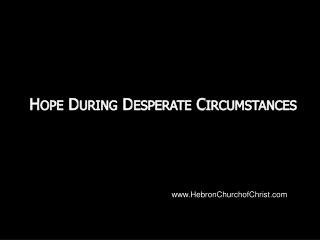 Hope During Desperate Circumstances