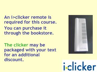 An i>clicker remote is required for this course.  You can purchase it through the bookstore.