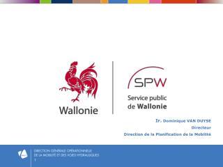 Ir.  Dominique VAN DUYSE Directeur Direction de la Planification de la Mobilité
