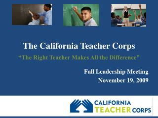 "The California Teacher Corps  ""The Right Teacher Makes All the Difference"""