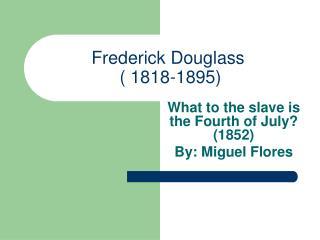 Frederick Douglass  ( 1818-1895)
