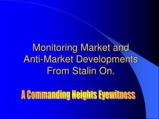 Monitoring Market and  Anti-Market Developments From Stalin On.