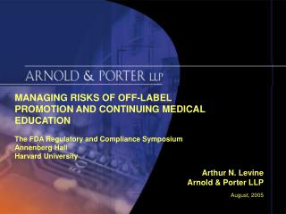 MANAGING RISKS OF OFF-LABEL PROMOTION AND CONTINUING MEDICAL EDUCATION The FDA Regulatory and Compliance Symposium Anne