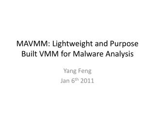 MAVMM: Lightweight and Purpose Built VMM for Malware Analysis