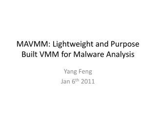 MAVMM: Lightweight and Purpose Built VMM for Malware Analysis