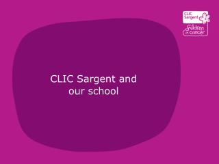 CLIC Sargent and  our  school