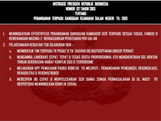 INSTRUKSI PRESIDEN  REPUBLIK  INDONESIA NOMOR 02 TAHUN 2013 TENTANG PENANGANAN   TERPADU GANGGUAN  KEAMANAN   DALAM  NE