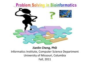 Jianlin Cheng, PhD Informatics Institute, Computer Science Department University of Missouri, Columbia Fall, 2011