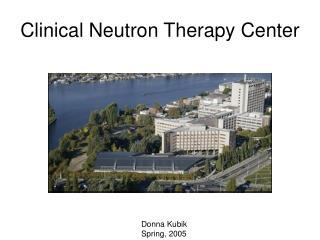 Clinical Neutron Therapy Center