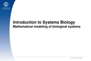 Introduction to Systems Biology Mathematical modeling of biological systems