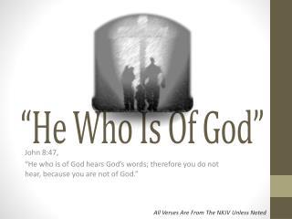 """He Who Is Of God"""