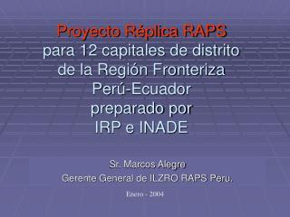 Proyecto Réplica RAPS para 12 capitales de distrito de la Región Fronteriza Perú-Ecuador preparado por IRP e INADE