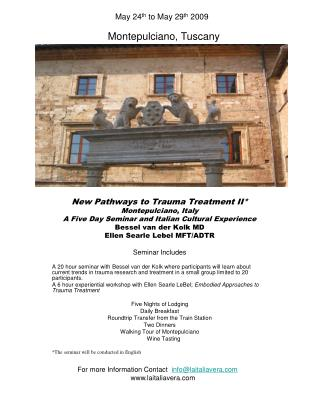 New Pathways to Trauma Treatment II* Montepulciano, Italy A Five Day Seminar and Italian Cultural Experience Bessel van