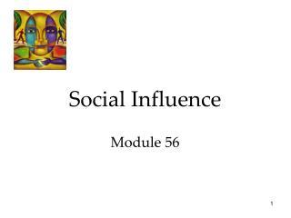 Social Influence  Module 56