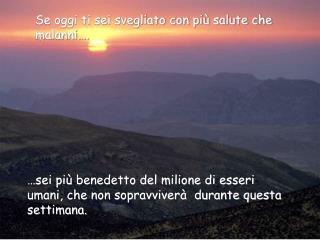 …sei più benedetto del milione di esseri umani, che non sopravviverà  durante questa settimana.