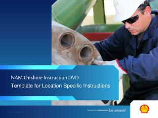 NAM Onshore Instruction DVD Template for Location Specific Instructions