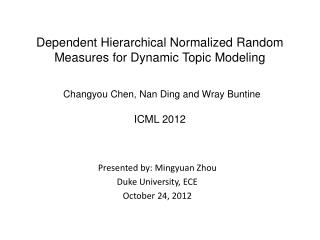 Dependent Hierarchical Normalized Random Measures for Dynamic Topic Modeling Changyou Chen, Nan Ding and Wray Buntine I