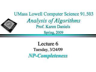 UMass Lowell Computer Science 91.503 Analysis of Algorithms Prof. Karen Daniels Spring, 2009