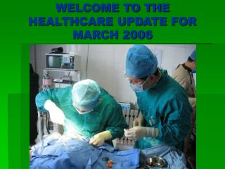 WELCOME TO THE HEALTHCARE UPDATE FOR MARCH 2006